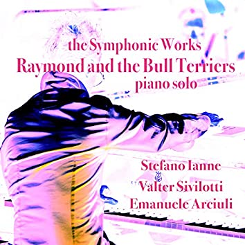 The Symphonic Works: Raymond and the Bull Terriers (Remastered)