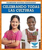 Celebrando todas las culturas/ Celebrating All Cultures (Celebrando Nuestras Comunidades/ Celebrating Our Communities)