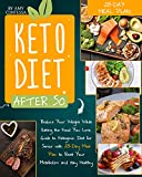 Keto Diet After 50: Reduce Your Weight While Eating the Food You Love. A Guide to Ketogenic Diet for...