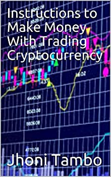 Instructions to Make Money With Trading Cryptocurrency