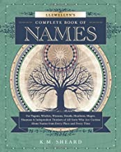 Llewellyn's Complete Book of Names: For Pagans, Witches, Wiccans, Druids, Heathens, Mages, Shamans & Independent Thinkers of All Sorts (Llewellyn's Complete Book Series (3) 4)