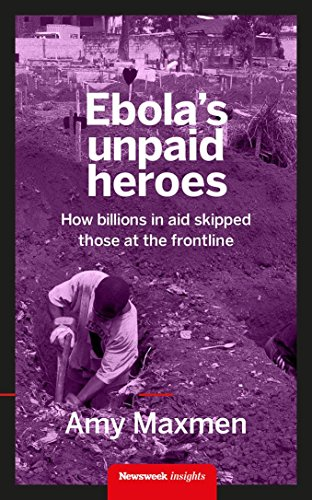 Ebola's Unpaid Heroes: How billions in aid skips over those at the frontline (English Edition)