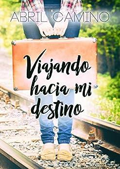Viajando hacia mi destino (Bilogía Destino nº 1) de [Abril Camino]