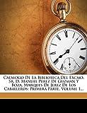 Catalogo De La Biblioteca Del Excmo. Sr. D. Manuel Perez De Guzman Y Boza, Marques De Jerez De Los Caballeros: Primera Parte, Volume 1...