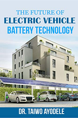 THE FUTURE OF ELECTRIC VEHICLE BATTERY TECHNOLOGY (English Edition)