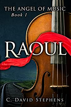Raoul (The Angel of Music Book 1) by [C. David Stephens]