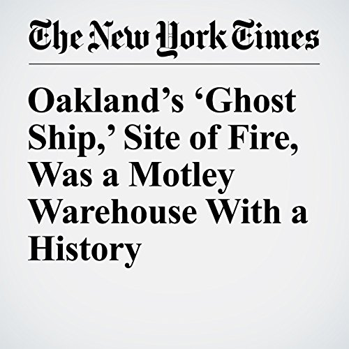 Oakland's 'Ghost Ship,' Site of Fire, Was a Motley Warehouse With a History cover art