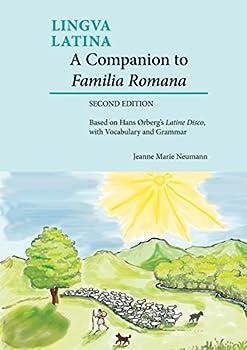 A Companion to Familia Romana  Based on Hans Ørberg's Latine Disco with Vocabulary and Grammar  Lingua Latina   Latin and English Edition