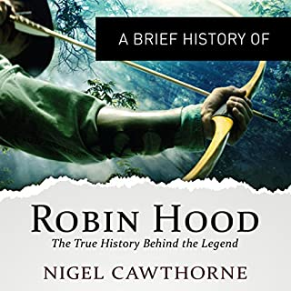 A Brief History of Robin Hood: The True History Behind the Legend audiobook cover art