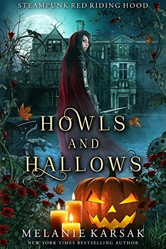 Howls and Hallows: A Steampunk Fairy Tale (Steampunk Red Riding Hood Book 5) by [Melanie Karsak]