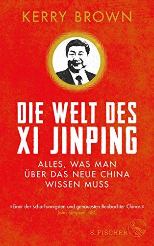 Die Welt des Xi Jinping: Alles, was man über das neue China wissen muss