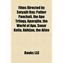 Films Directed by Satyajit Ray (Study Guide): Pather Panchali, the Apu Trilogy, Aparajito, the World of Apu, Sonar Kella, Abhijan, the Alien
