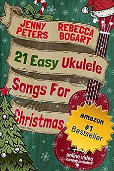 21 Easy Ukulele Songs for Christmas: Book + Online Video (Beginning Ukulele Songs 3) by [Rebecca Bogart, Jenny Peters, Loretta Crum]
