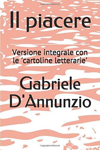 Il piacere: Versione integrale con le 'cartoline letterarie'