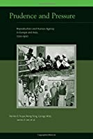 Prudence and Pressure: Reproduction and Human Agency in Europe and Asia, 1700-1900 (Eurasian Population and Family History)