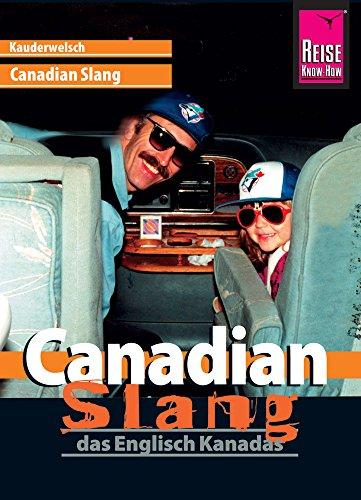 Canadian Slang - das Englisch Kanadas: Kauderwelsch-Sprachführer von Reise Know-How
