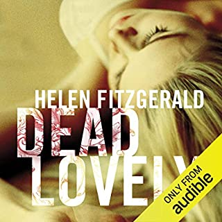 Dead Lovely                   By:                                                                                                                                 Helen Fitzgerald                               Narrated by:                                                                                                                                 Louise Jameson                      Length: 6 hrs and 24 mins     7 ratings     Overall 3.4