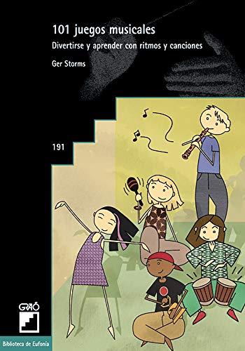 101 juegos musicales: Divertirse y aprender con ritmos y canciones: 191 (Biblioteca De Eufonia)