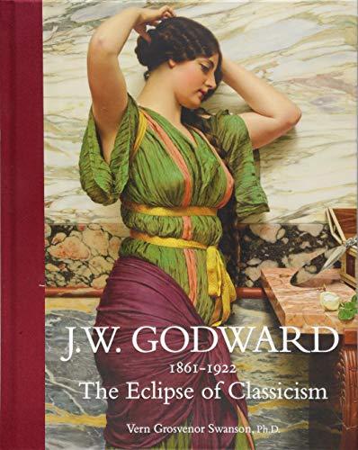Jw Godward 1861-1922: The Eclipse of Classicism