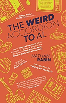 """The Weird Accordion to Al: Every """"Weird Al"""" Yankovic Album Obsessively Analyzed by the Co-Author of Weird Al: The Book (Nathan Rabin with Al Yankovic) 1658788478 Book Cover"""