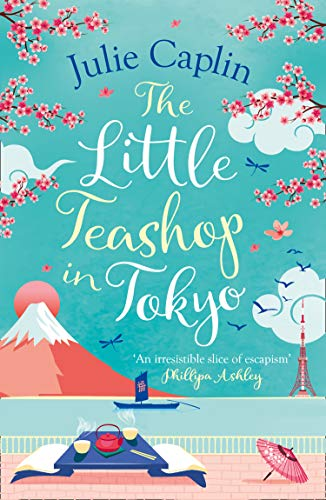 The Little Teashop in Tokyo: A feel-good, romantic comedy to make you smile and fall in love! (Romantic Escapes, Book 6) by [Julie Caplin]