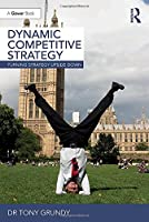 Dynamic Competitive Strategy: Turning Strategy Upside Down