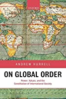On Global Order: Power, Values, and the Constitution of International Society by Andrew Hurrell(2008-01-06)