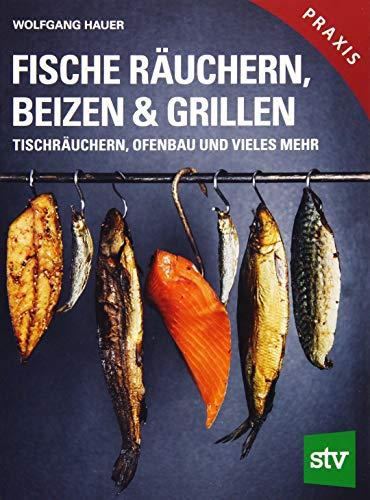 Fische räuchern, beizen & grillen: Tischräuchern, Ofenbau und vieles mehr; Praxisbuch