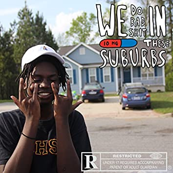 We Do Bad Shit in These Suburbs
