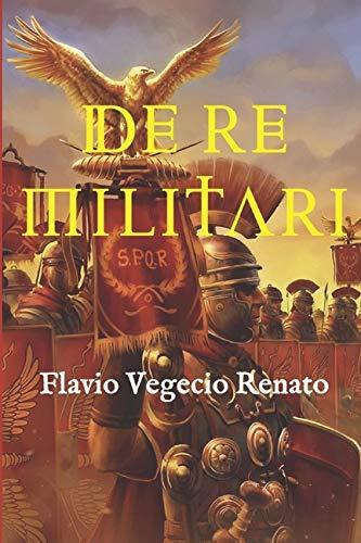 De re militari: (Edición completa, con glosario y anotada)