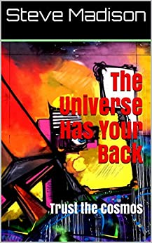 The Universe Has Your Back: Trust the Cosmos by [Steve Madison]