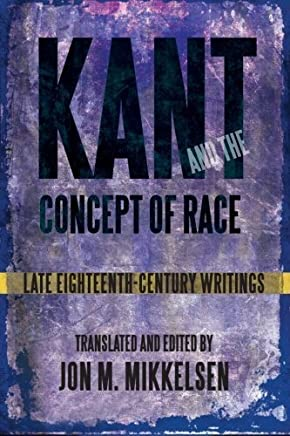 Kant and the Concept of Race: Late Eighteenth-Century Writings (Suny Series, Philosophy and Race) by Jon M. Mikkelsen(2014-07-02)