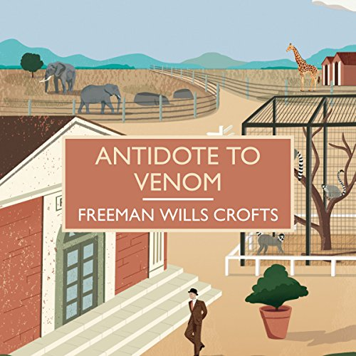 Antidote to Venom                   By:                                                                                                                                 Freeman Wills Crofts                               Narrated by:                                                                                                                                 Gordon Griffin                      Length: 9 hrs and 29 mins     9 ratings     Overall 3.8