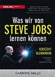 Was wir von Steve Jobs lernen können: Verrückt querdenken - Strategien für den eigenen Erfolg - Carmine Gallo
