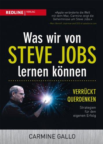 Was wir von Steve Jobs lernen können: Verrückt querdenken - Strategien für den eigenen Erfolg