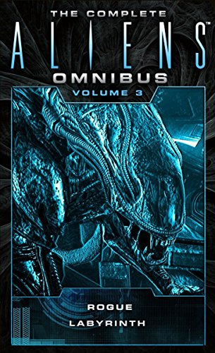 The Complete Aliens Omnibus: Rogue / The Labyrinth: (Rogue, Labyrinth): 3