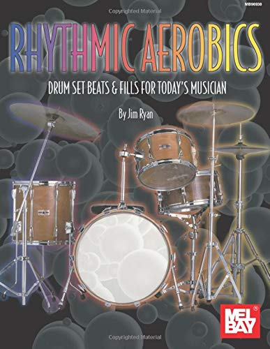 Rhythmic Aerobics: Drum Set Beats & Fills for Today's Musician