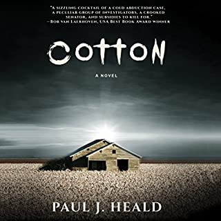 Cotton     The Clarkeston Chronicles, Book 2              Written by:                                                                                                                                 Paul J. Heald                               Narrated by:                                                                                                                                 Eric G. Dove                      Length: 11 hrs and 28 mins     Not rated yet     Overall 0.0