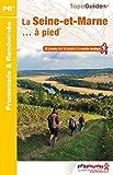 La Seine-et-Marne... à pied: 45 promenades & randonnées