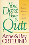 """You Don€™t Have to Quit €"""" Hot to Persevere When You Want To Give Up"""
