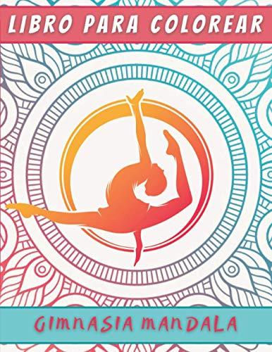 Libro Para Colorear Gimnasia Mandala: Libro De Gimnasia Para Niños Y Adolescentes   Dibujos De Gimnasia Deportiva   Gimnasia Artistica - Gimnasia Ritmica   Coloración Antiestrés.