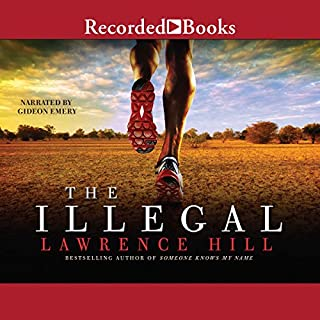 The Illegal                   Written by:                                                                                                                                 Lawrence Hill                               Narrated by:                                                                                                                                 Gideon Emery                      Length: 12 hrs and 19 mins     82 ratings     Overall 4.4