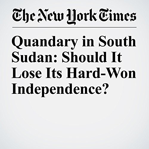 Quandary in South Sudan: Should It Lose Its Hard-Won Independence? copertina