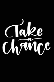 Take a Chance: Positive Self Affirmation Notebook Journal for Women and Men Versatile Own Care Zen Book Lined Composition ...