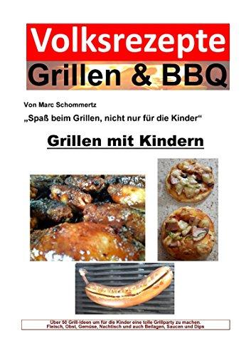 Volksrezepte Grillen & BBQ - Grillen mit Kindern: Über 50 Grill-Ideen um für die Kinder eine tolle Grillparty zu machen.