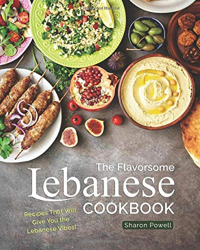 The Flavorsome Lebanese Cookbook: Recipes That Will Give You the Lebanese Vibes!