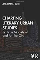Charting Literary Urban Studies: Texts as Models of and for the City