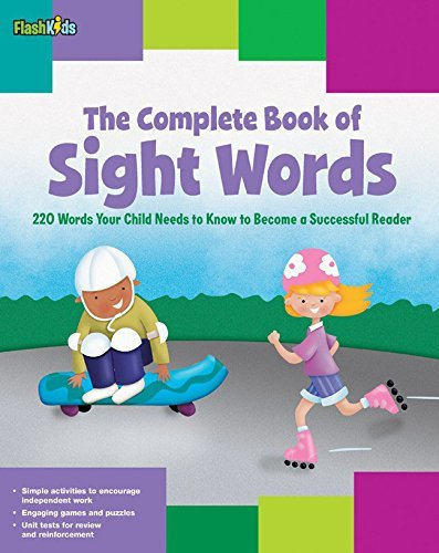 The Complete Book of Sight Words: 220 Words Your Child Needs to Know to Become a Successful Reader (Flash Kids) by Shannon Keeley Remy Simard Christy Schneider Mark Stephens Janee Trasler(2011-05-03)