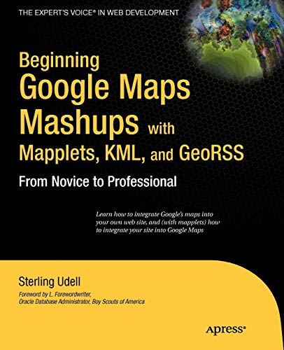 Beginning Google Maps Mashups with Mapplets, KML, and GeoRSS: From Novice to Professional (Beginning From Novice to...