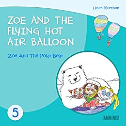 Children's books: Zoe And The Polar Bear: Zoe And The Flying Hot Air Balloon - Books for children (childrens books, book for kids,children's books ages 3-5, kids books, Kids, Bedtime stories) by [Helen Morrison]